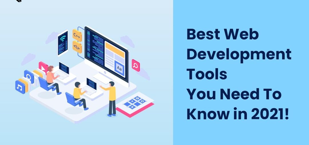 Best Web Development Tools You Need To Know in 2021!